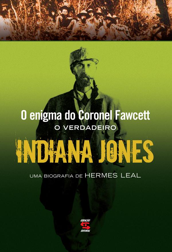 ENIGMA DO CORONEL FAWCETT, O VERDADEIRO INDIANA JONES, livro de Marconi Leal