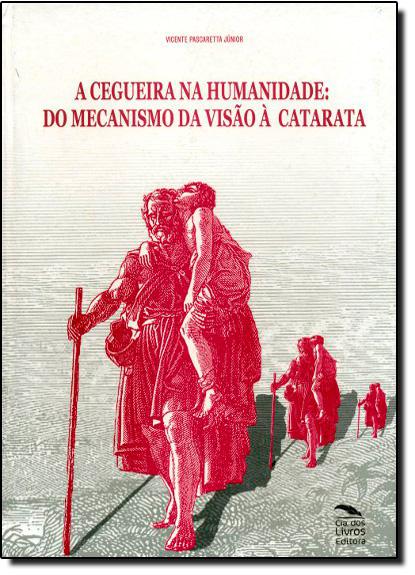 Cegueira na Humanidade, A: Do Mecanismo da Visão À Catarata, livro de Vicente Pascaretta Júnior