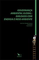 GOVERNANÇA AMBIENTAL GLOBAL: DIÁLOGOS COM ENERGIA E MEIO AMBIENTE, livro de Maria Luiza Machado Granziela e Fernando Rei