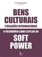 Bens culturais e relações internacionais: o patrimônio como espelho do soft power, livro de Rodrigo Christofoletti (Organizador)