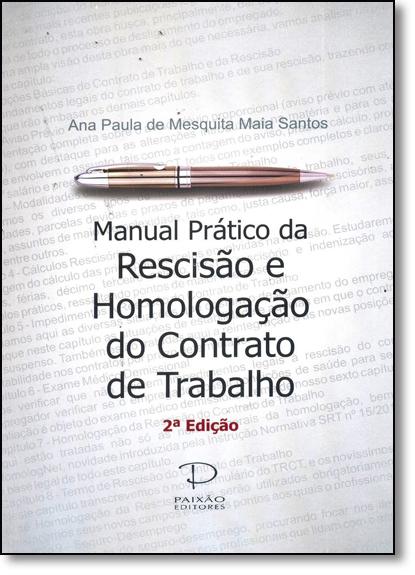 Manual Prático da Rescisão e Homologação do Contrato de Trabalho, livro de Ana Paula M. M. Santos
