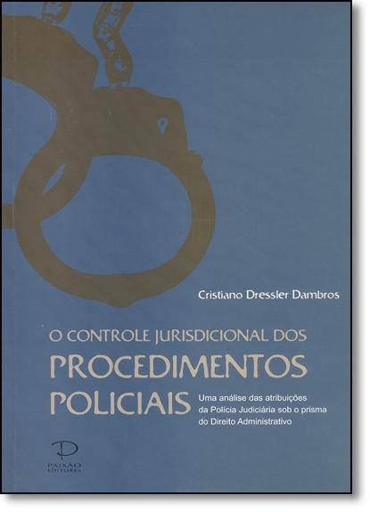 Controle Jurisdicional dos Procedimentos Policiais, O, livro de Cristiano Dressler Dambros