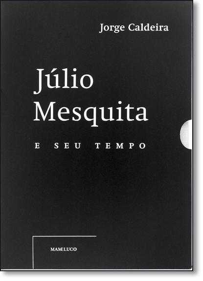 Júlio Mesquita e seu Tempo - Box, livro de Jorge Caldeira