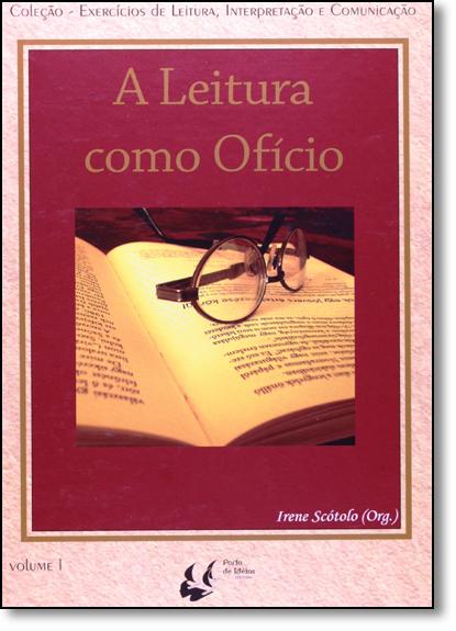 Leitura Como Oficio, A - Vol.1 - Coleção Exercício de Leitura, Interpretação e Comunicação, livro de SCOTOLO/ASSALIM/PORT