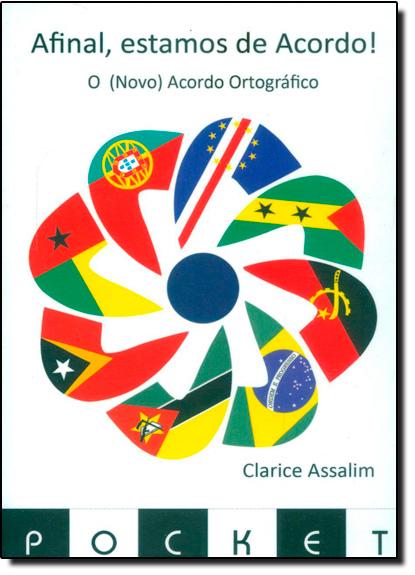 Afinal, Estamos de Acordo!: O ( Novo ) Acordo Ortográfico - Edição de Bolso, livro de Clarice Assalim