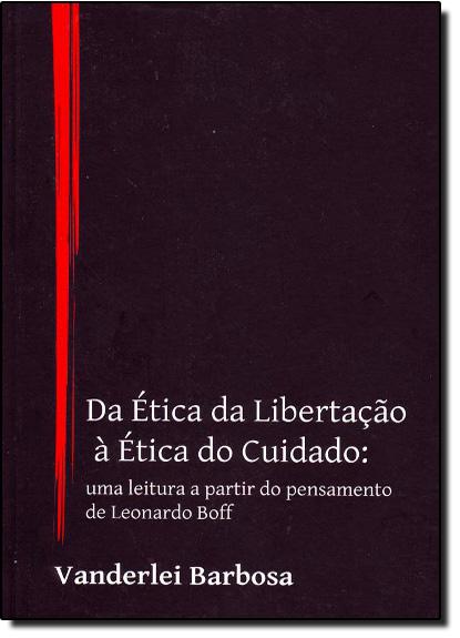 Da Ética da Libertação à Ética do Cuidado, livro de Vanderlei Barbosa