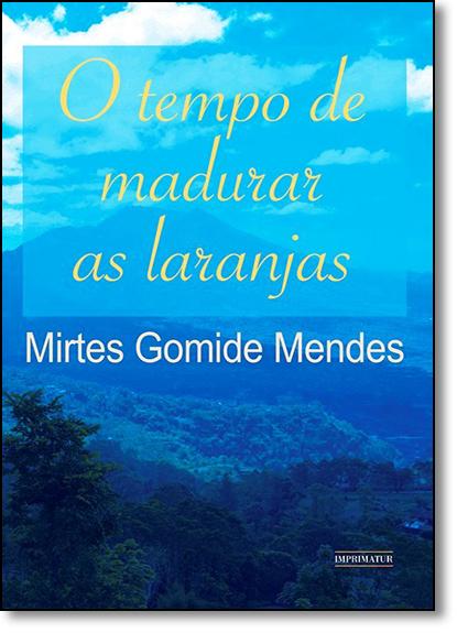 Tempo de Madurar as Laranjas, O, livro de Mirtes Gomide Mendes