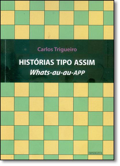 Histórias Tipo Assim Whats-au-au-app, livro de Carlos Trigueiro