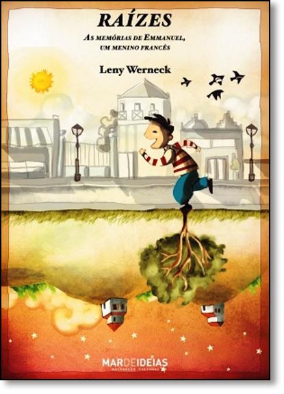 Raízes: As Memórias de Emmanuel, Um Menino Francês, livro de Leny Werneck