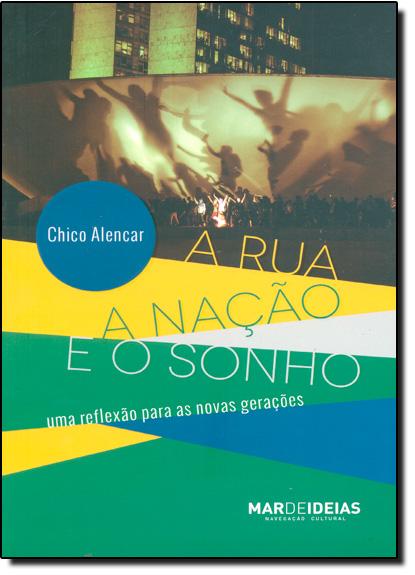 Rua, a Nação e o Sonho, A: Uma Reflexão Para as Novas Gerações, livro de Chico Alencar