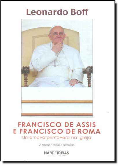 Francisco de Assis e Francisco de Roma: Uma Nova Primavera na Igreja, livro de Leonardo Boff