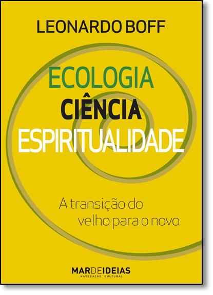 Ecologia, Ciência, Espiritualidade: Transição do Velho Para o Novo, A, livro de Leonardo Boff