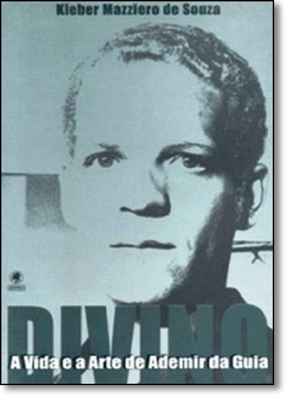 Divino: A Vida e a Arte de Ademir da Guia, livro de Kleber Mazziero de Souza