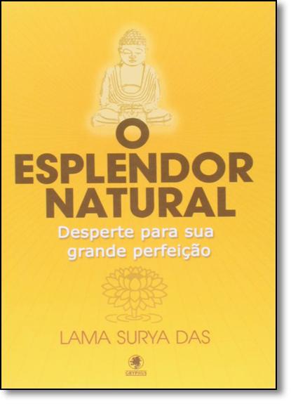 Esplendor Natural, O: Desperte sua Grande Perfeição, livro de Lama Surya Das