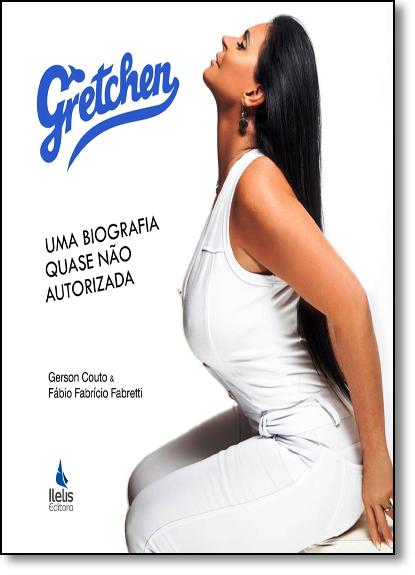 Gretchen: Uma Biografia Quase Não Autorizada, livro de Gerson Couto