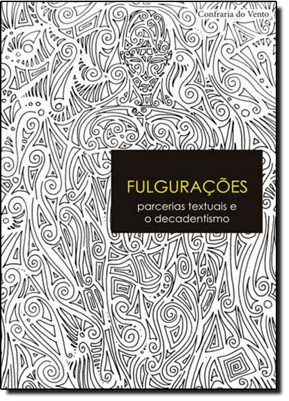 Fulgurações: Parcerias Textuais e o Decadentismo, livro de Luiz Edmundo Bouças Coutinho
