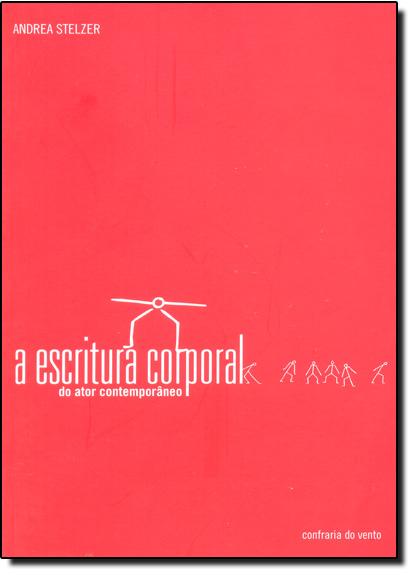 Escritura Corporal do Ator Contemporâneo, A, livro de Andrea Stelzer