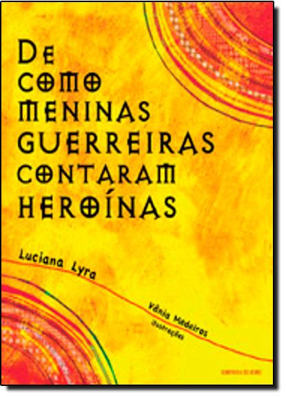 De Como Meninas Guerreiras Contaram Heroínas, livro de Luciana Lyra
