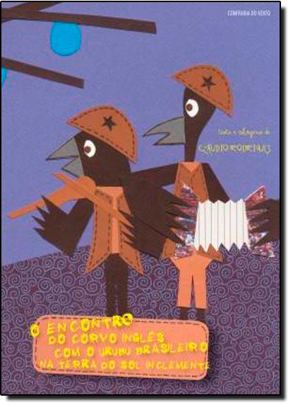 Encontro do Corvo Inglês Com o Urubu Brasileiro na Terra do Sol Inclemente, O, livro de Claudio Rodrigues