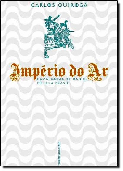 Império do Ar: Cavalgadas de Daniel em Ilha Brasil, livro de Carlos Quiroga
