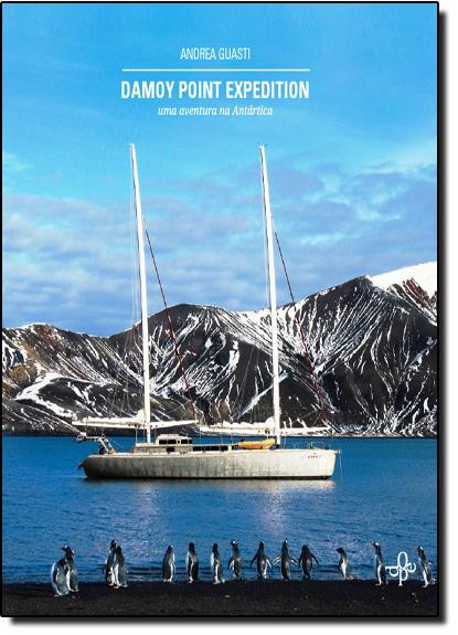 Damoy Point Expedition: Uma Aventura na Antártica, livro de Andrea Guasti