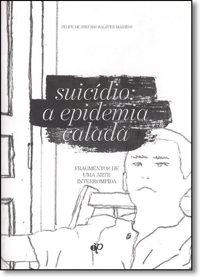 Suicídio: A Epidemia Calada, livro de Felipe de Stefano Balster Martins