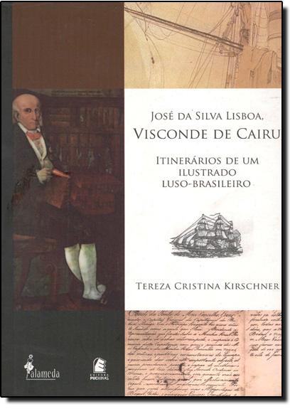JOSE DA SILVA LISBOA, VISCONDE DE CAIRU - ITINERARIOS DE UM ILUSTRADO LUSO-, livro de KIRSCHNER