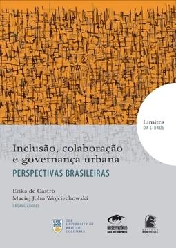 Inclusão, Colaboração e Governança Urbana - Perspectivas Brasileiras, livro de Erika de Castro, Maciej John Wojciechowski (Orgs.)