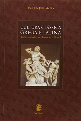 Cultura Clássica Grega e Latina. Temas Fundadores da Literatura Ocidental, livro de Johnny José Mafra