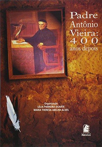 Padre Antonio Vieira - 400 Anos Depois, livro de Duarte, Lelia Parreira;Alves, Maria Thereza Abelha