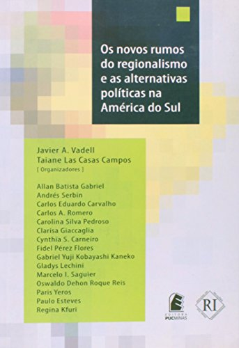 Os Novos Rumos do Regionalismo e as Alternativas Políticas na América do Sul, livro de Javier A. Vadell