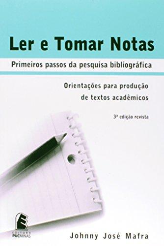 Ler e tomar notas: primeiros passos da pesquisa - Orientações para produção de textos acadêmicos, livro de Johnny José Mafra