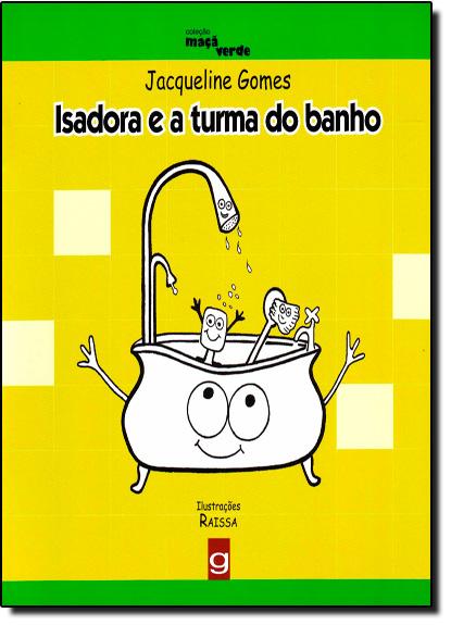 Isadora e a Turma do Banho - Coleção Maçã Verde, livro de Jacqueline Gomes