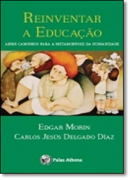 Reinventar a Educação: Abrir Caminhos Para a Metamorfose da Humanidade, livro de Edgar Morin