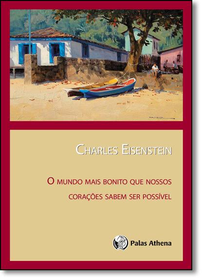 Mundo Mais Bonito que Nossos Corações Sabem Ser Possível, O, livro de Charles Eisenstein