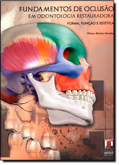 Fundamentos de Oclusão em Odontologia Restauradora: Forma, Função e Estética, livro de Wilson Batista Mendes