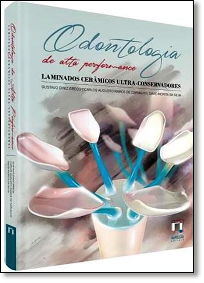 Odontologia de Alta Performance: Laminados Cerâmicos Ultra-conservadores, livro de Gustavo Diniz Greco