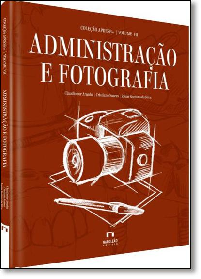 Administração e Fotografia - Vol.7 - Coleção Apdesp, livro de Claudionor Aranha