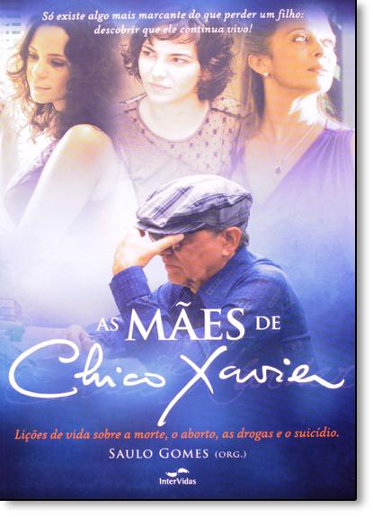 Mães de Chico Xavier, As: Licões de Vida Sobre a Morte, o Aborto, as Drogas e o Suicídio, livro de Saulo Gomes
