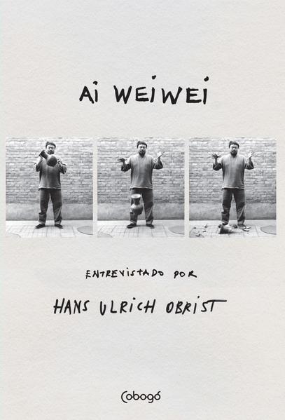 Ai Weiwei. Entrevistado por Hans Ulrich Obrist, livro de Hans Ulrich Obrist