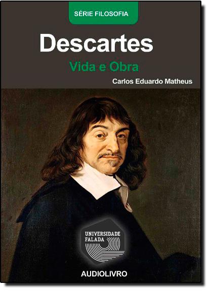 Descartes: Vida e Obra - Audiolivro, livro de Tiago Corbisier Matheus