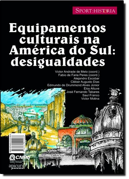 EQUIPAMENTOS CULTURAIS NA AMERICA DO SUL: DESIGUALDADES, livro de MELO/ PERES (COORDS)