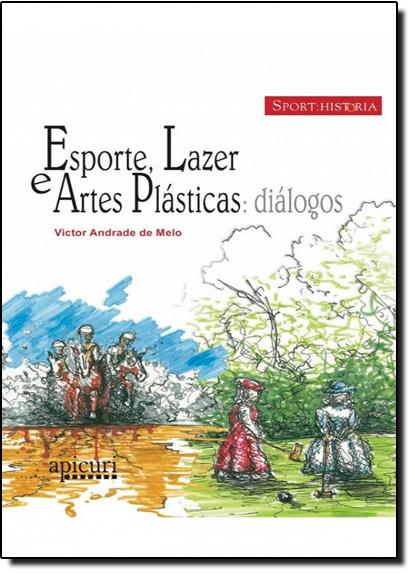 ESPORTE, LAZER E ARTES PLASTICAS: DIALOGOS, livro de José Eduardo Soares de Melo