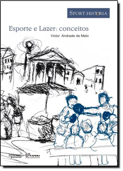 Esporte e Lazer: Conceitos, livro de Victor Andrade de Melo