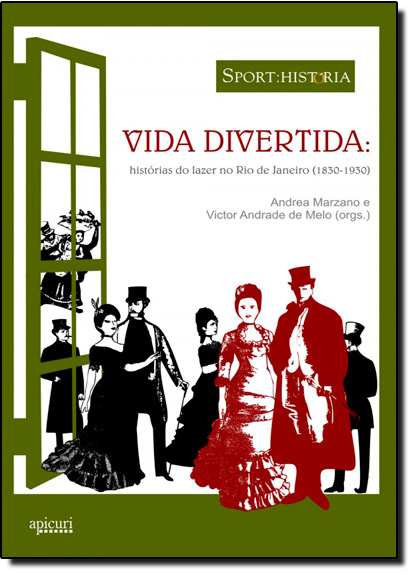 Vida Divertida: Histórias do Lazer no Rio de Janeiro 1830-1930, livro de Andrea Marzano | Victor Andrade de Melo