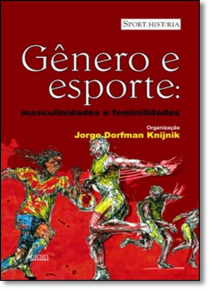 Gênero e Esporte: Masculinidades e Feminilidades, livro de Jorge Dorfman Knijnik