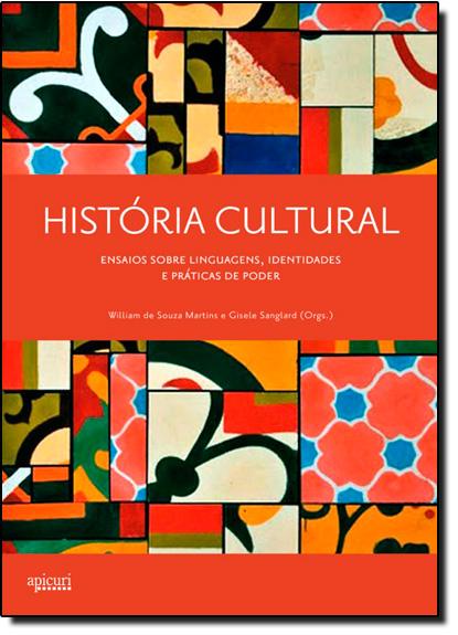 História Cultural: Ensaios Sobre Linguagens, Identidades e Práticas de Poder, livro de William de Souza Martins | Gisele Sanglard