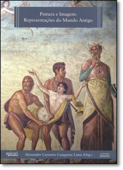 Pintura e Imagem: Representações do Mundo Antigo, livro de Alexandre Carneiro Cerqueira Lima