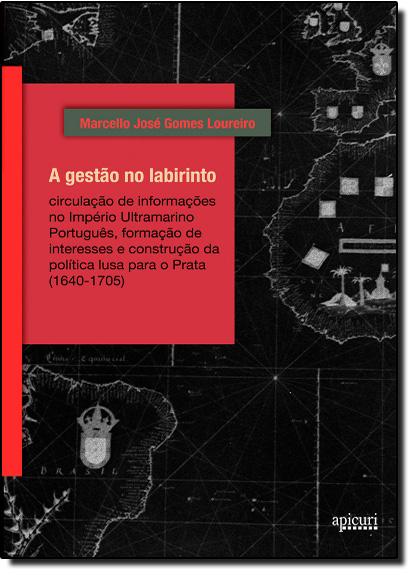 Gestão no Labirinto, A, livro de Marcello José Gomes Loureiro