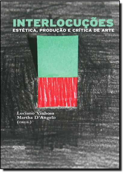 Interlocuções - Estética, Produção e Crítica de Arte, livro de Luciano Vinhosa